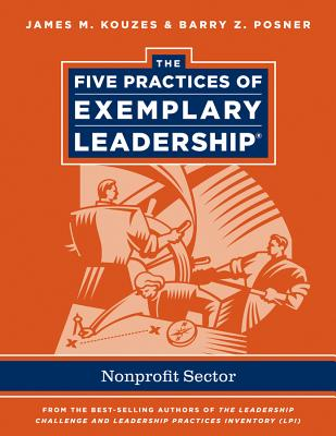 The Five Practices of Exemplary Leadership By Kouzes, James M./ Posner, Barry Z.